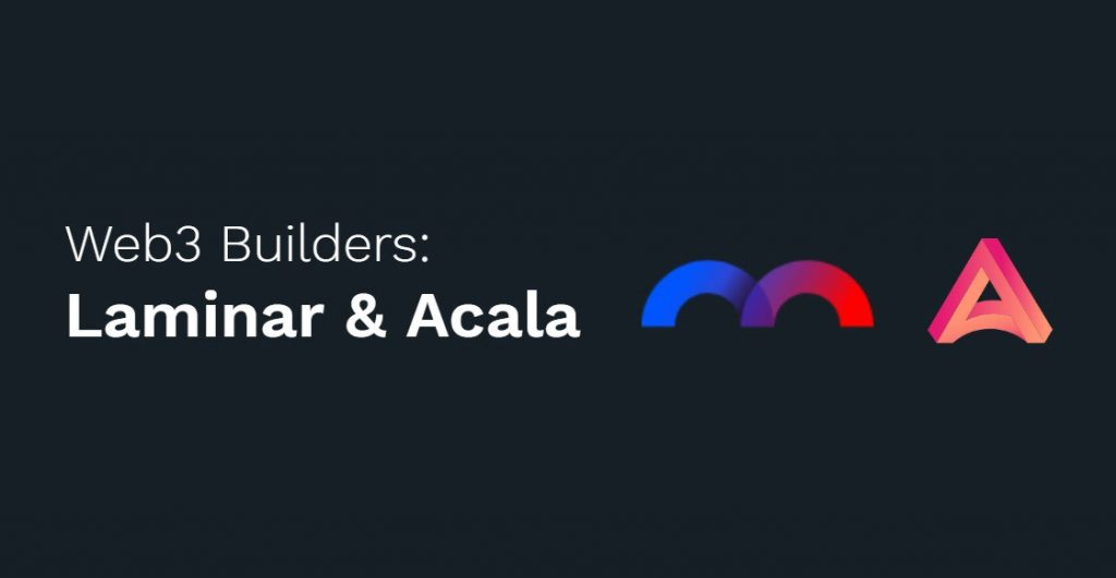 「Web3 建设者:Laminar 和 Acala 」研讨会(200218-线上)