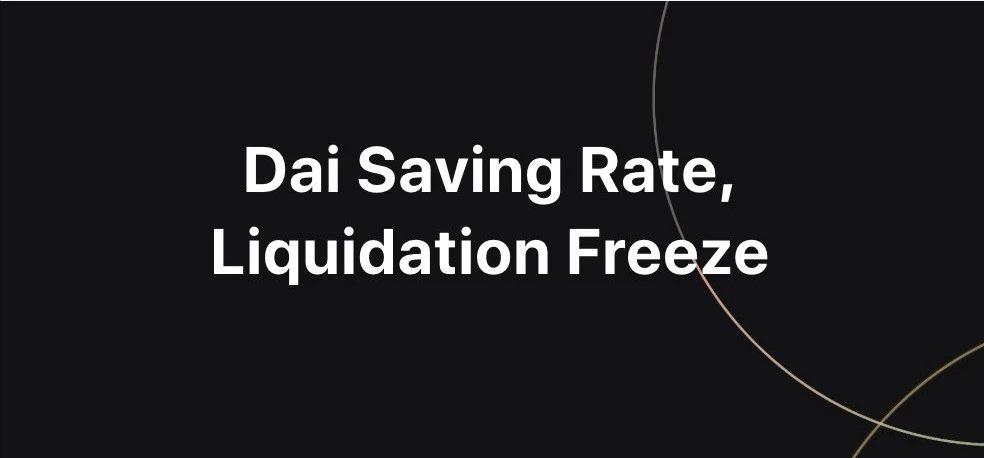 MakerDAO 将 Dai 存款利率降至零,并推出拍卖熔断机制